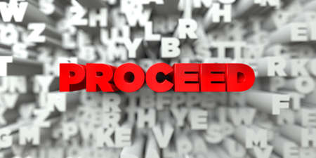 PROCEED -  Red text on typography background - 3D rendered royalty free stock image. This image can be used for an online website banner ad or a print postcard.