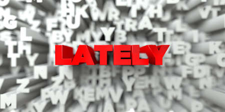 LATELY -  Red text on typography background - 3D rendered royalty free stock image. This image can be used for an online website banner ad or a print postcard.