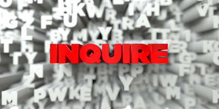 inquire: INQUIRE -  Red text on typography background - 3D rendered royalty free stock image. This image can be used for an online website banner ad or a print postcard.