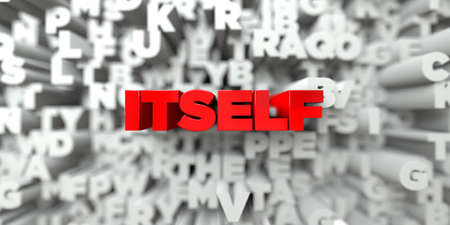 sentence typescript: ITSELF -  Red text on typography background - 3D rendered royalty free stock image. This image can be used for an online website banner ad or a print postcard.