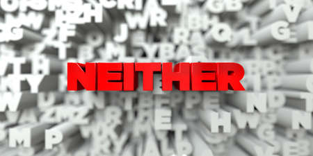 NEITHER -  Red text on typography background - 3D rendered royalty free stock image. This image can be used for an online website banner ad or a print postcard.