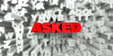 ASKED -  Red text on typography background - 3D rendered royalty free stock image. This image can be used for an online website banner ad or a print postcard.