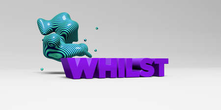 whilst: WHILST -  color type on white studiobackground with design element - 3D rendered royalty free stock picture. This image can be used for an online website banner ad or a print postcard.