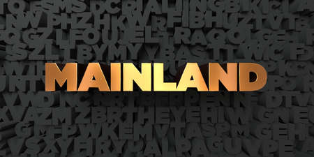 mainland: Mainland - Gold text on black background - 3D rendered royalty free stock picture. This image can be used for an online website banner ad or a print postcard.