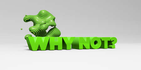 be or not to be: WHY NOT? -  color type on white studiobackground with design element - 3D rendered royalty free stock picture. This image can be used for an online website banner ad or a print postcard.