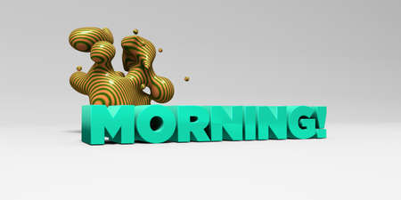 MORNING! -  color type on white studiobackground with design element - 3D rendered royalty free stock picture. This image can be used for an online website banner ad or a print postcard.