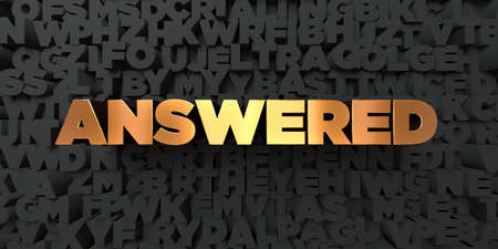 answered: Answered - Gold text on black background - 3D rendered royalty free stock picture. This image can be used for an online website banner ad or a print postcard.