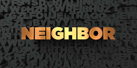 neighbor: Neighbor - Gold text on black background - 3D rendered royalty free stock picture. This image can be used for an online website banner ad or a print postcard. Stock Photo
