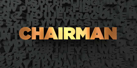 Chairman - Gold text on black background - 3D rendered royalty free stock picture. This image can be used for an online website banner ad or a print postcard.