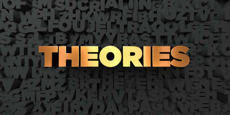 theories: Theories - Gold text on black background - 3D rendered royalty free stock picture. This image can be used for an online website banner ad or a print postcard.