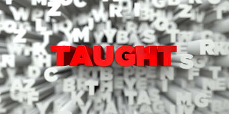 free stock: TAUGHT -  Red text on typography background - 3D rendered royalty free stock image. This image can be used for an online website banner ad or a print postcard. Stock Photo