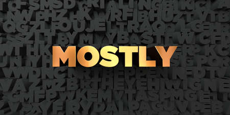 mostly: Mostly - Gold text on black background - 3D rendered royalty free stock picture. This image can be used for an online website banner ad or a print postcard. Stock Photo