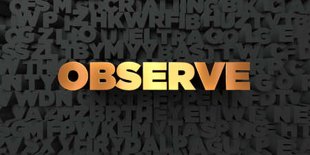 Observe - Gold text on black background - 3D rendered royalty free stock picture. This image can be used for an online website banner ad or a print postcard.