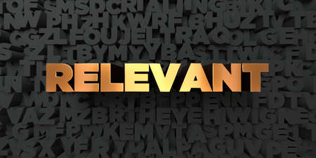 relevant: Relevant - Gold text on black background - 3D rendered royalty free stock picture. This image can be used for an online website banner ad or a print postcard. Stock Photo