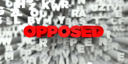 opposed: OPPOSED -  Red text on typography background - 3D rendered royalty free stock image. This image can be used for an online website banner ad or a print postcard.