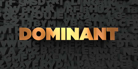 dominant: Dominant - Gold text on black background - 3D rendered royalty free stock picture. This image can be used for an online website banner ad or a print postcard.