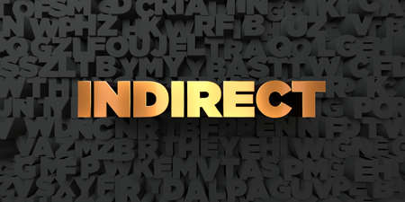 indirect: Indirect - Gold text on black background - 3D rendered royalty free stock picture. This image can be used for an online website banner ad or a print postcard.