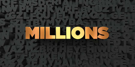 millions: Millions - Gold text on black background - 3D rendered royalty free stock picture. This image can be used for an online website banner ad or a print postcard. Stock Photo