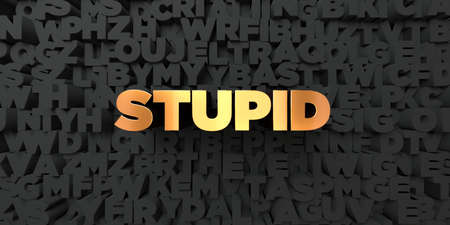 stupid body: Stupid - Gold text on black background - 3D rendered royalty free stock picture. This image can be used for an online website banner ad or a print postcard. Stock Photo