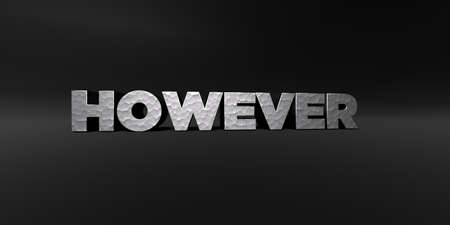 however: HOWEVER - hammered metal finish text on black studio - 3D rendered royalty free stock photo. This image can be used for an online website banner ad or a print postcard.