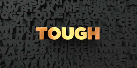 tough: Tough - Gold text on black background - 3D rendered royalty free stock picture. This image can be used for an online website banner ad or a print postcard. Stock Photo