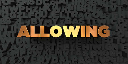 allowing: Allowing - Gold text on black background - 3D rendered royalty free stock picture. This image can be used for an online website banner ad or a print postcard. Stock Photo