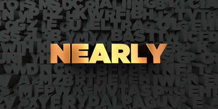 nearly: Nearly - Gold text on black background - 3D rendered royalty free stock picture. This image can be used for an online website banner ad or a print postcard. Stock Photo