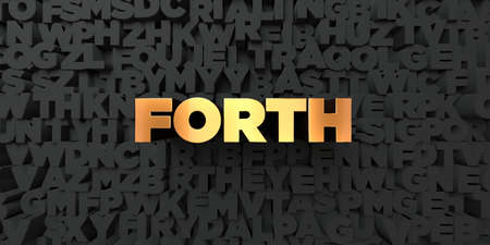 forth: Forth - Gold text on black background - 3D rendered royalty free stock picture. This image can be used for an online website banner ad or a print postcard.