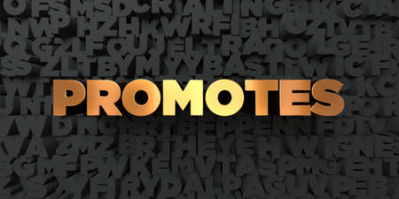promotes: Promotes - Gold text on black background - 3D rendered royalty free stock picture. This image can be used for an online website banner ad or a print postcard.