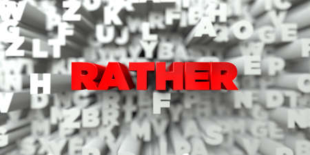rather: RATHER -  Red text on typography background - 3D rendered royalty free stock image. This image can be used for an online website banner ad or a print postcard.