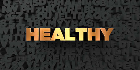 Healthy - Gold text on black background - 3D rendered royalty free stock picture. This image can be used for an online website banner ad or a print postcard.