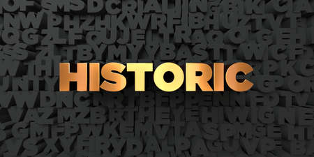 historic: Historic - Gold text on black background - 3D rendered royalty free stock picture. This image can be used for an online website banner ad or a print postcard.