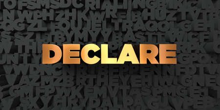 declare: Declare - Gold text on black background - 3D rendered royalty free stock picture. This image can be used for an online website banner ad or a print postcard. Stock Photo