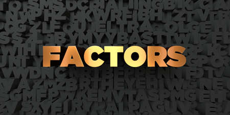 factors: Factors - Gold text on black background - 3D rendered royalty free stock picture. This image can be used for an online website banner ad or a print postcard.