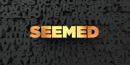 seemed: Seemed - Gold text on black background - 3D rendered royalty free stock picture. This image can be used for an online website banner ad or a print postcard.
