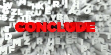 conclude: CONCLUDE -  Red text on typography background - 3D rendered royalty free stock image. This image can be used for an online website banner ad or a print postcard.