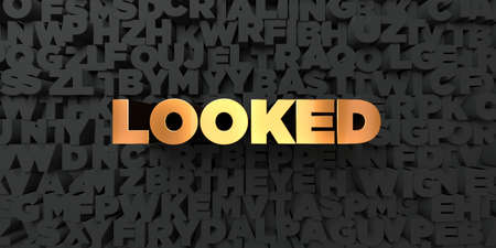 looked: Looked - Gold text on black background - 3D rendered royalty free stock picture. This image can be used for an online website banner ad or a print postcard.
