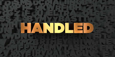 Handled - Gold text on black background - 3D rendered royalty free stock picture. This image can be used for an online website banner ad or a print postcard.