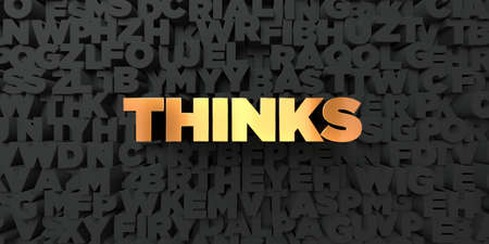 Thinks - Gold text on black background - 3D rendered royalty free stock picture. This image can be used for an online website banner ad or a print postcard. Stock Photo