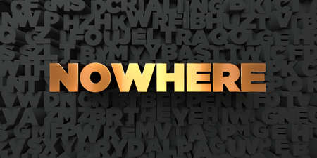 nowhere: Nowhere - Gold text on black background - 3D rendered royalty free stock picture. This image can be used for an online website banner ad or a print postcard.