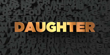 Daughter - Gold text on black background - 3D rendered royalty free stock picture. This image can be used for an online website banner ad or a print postcard.