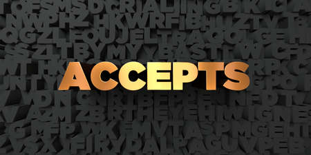 accepts: Accepts - Gold text on black background - 3D rendered royalty free stock picture. This image can be used for an online website banner ad or a print postcard.