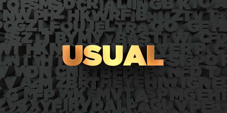 usual: Usual - Gold text on black background - 3D rendered royalty free stock picture. This image can be used for an online website banner ad or a print postcard. Stock Photo