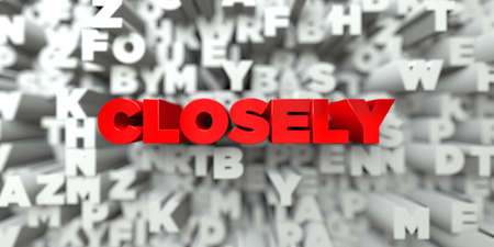 closely: CLOSELY -  Red text on typography background - 3D rendered royalty free stock image. This image can be used for an online website banner ad or a print postcard.