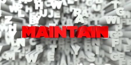 maintain: MAINTAIN -  Red text on typography background - 3D rendered royalty free stock image. This image can be used for an online website banner ad or a print postcard.