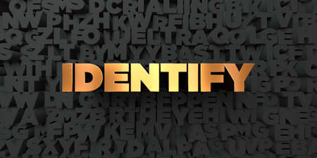 Identify - Gold text on black background - 3D rendered royalty free stock picture. This image can be used for an online website banner ad or a print postcard.