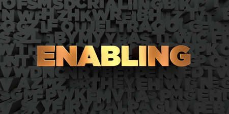 enabling: Enabling - Gold text on black background - 3D rendered royalty free stock picture. This image can be used for an online website banner ad or a print postcard.