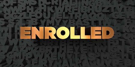 enrolled: Enrolled - Gold text on black background - 3D rendered royalty free stock picture. This image can be used for an online website banner ad or a print postcard. Stock Photo