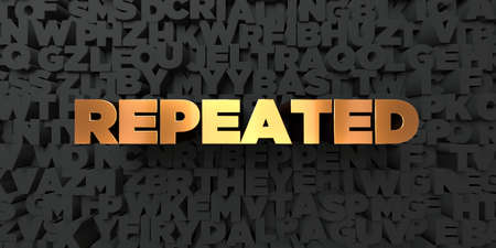 single word: Repeated - Gold text on black background - 3D rendered royalty free stock picture. This image can be used for an online website banner ad or a print postcard.