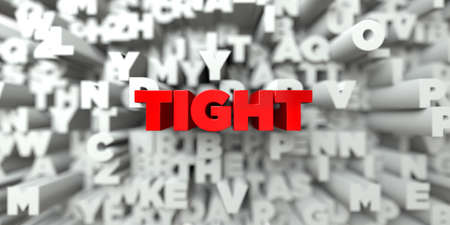 tight body: TIGHT -  Red text on typography background - 3D rendered royalty free stock image. This image can be used for an online website banner ad or a print postcard.
